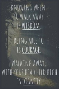 Knowing when to walk away is widsom