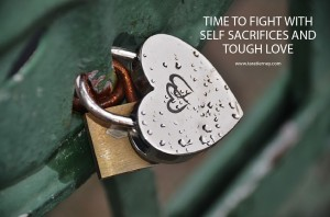 Time to Fight with Self Sacrifices and Tough Love