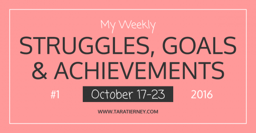 My Weekly Struggles, Goals & Achievements #1