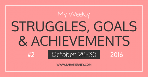 My Weekly Struggles, Goals & Achievements #2