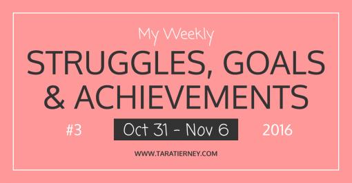 My Weekly Struggles, Goals & Achievements #3