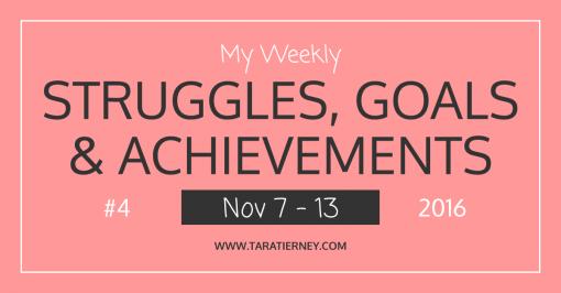 My Weekly Struggles, Goals & Achievements #4
