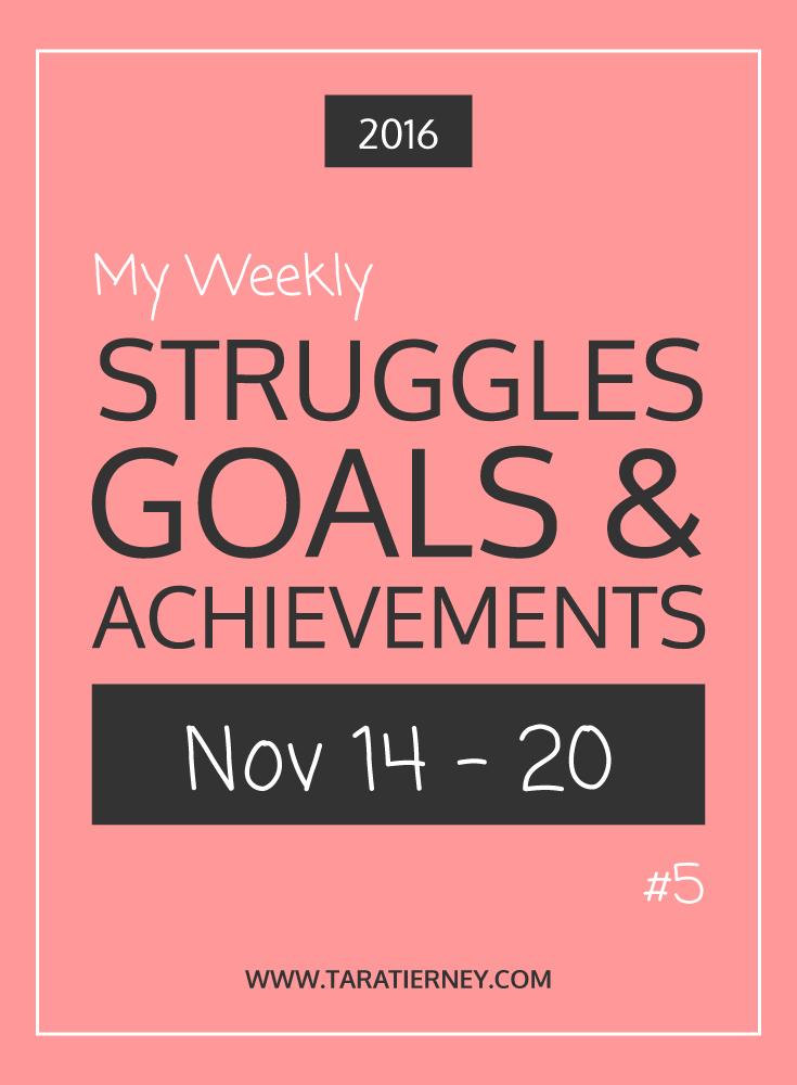 Weekly Struggles Goals Achievements PIN 5 Nov 14 - 20 2016 | Tara Tierney