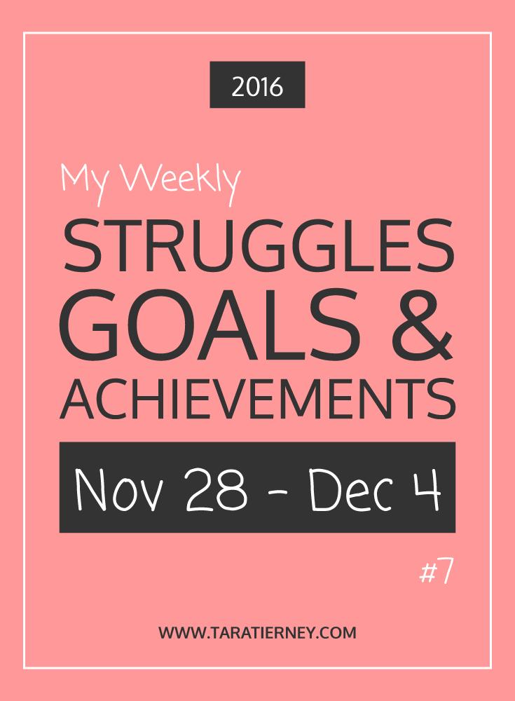 Weekly Struggles Goals Achievements PIN 7 Nov 28 - Dec 4 2016 | Tara Tierney