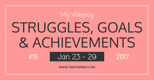 My Weekly Struggles, Goals & Achievements #15