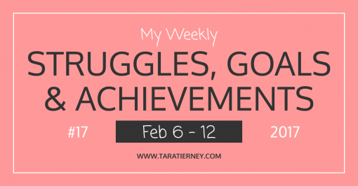 My Weekly Struggles, Goals & Achievements #17