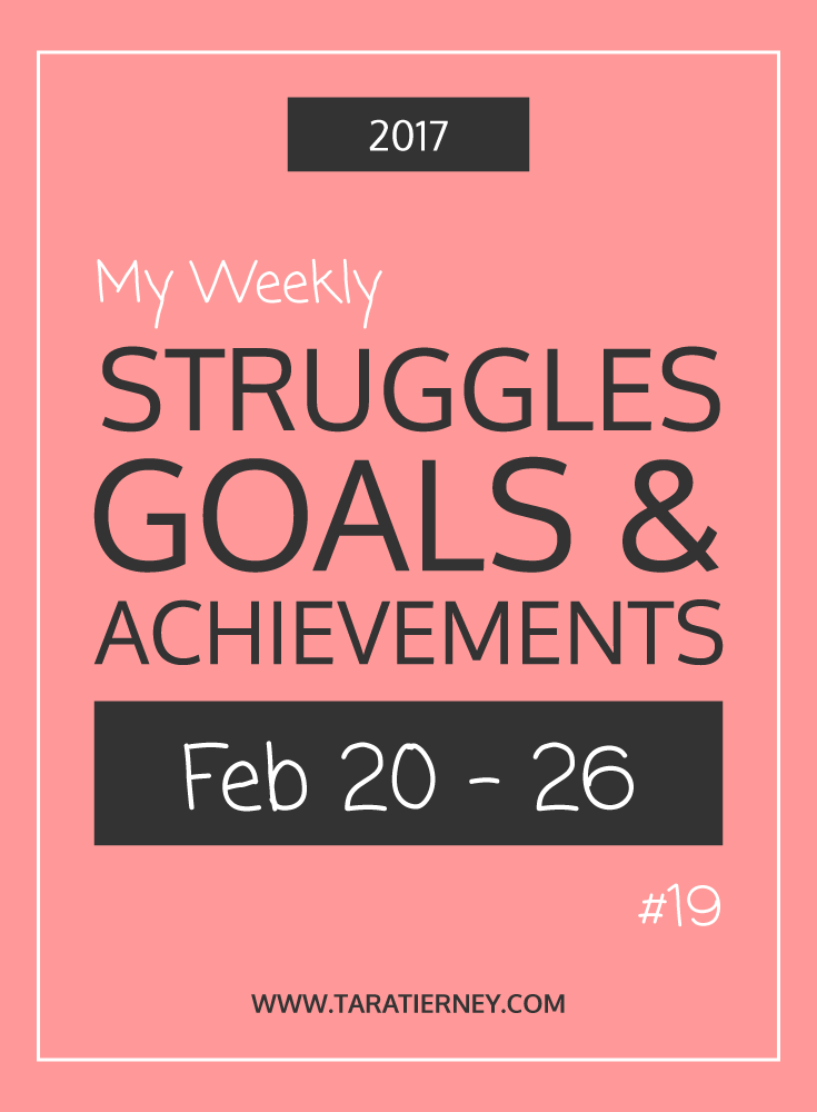 Weekly Struggles Goals Achievements PIN 19 Feb 20-26 2017 | Tara Tierney