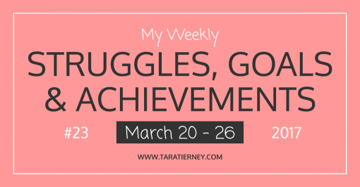My Weekly Struggles, Goals & Achievements #23