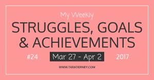 My Weekly Struggles, Goals & Achievements #24