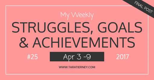 My Weekly Struggles, Goals & Achievements #25