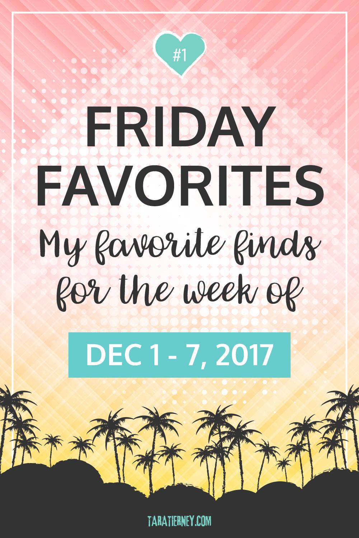 Friday Favorites 1 | December 1-7, 2017 | Tara Tierney