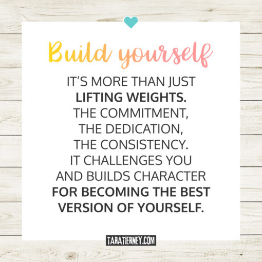 Build yourself its more than just lifting weights | Tara Tierney